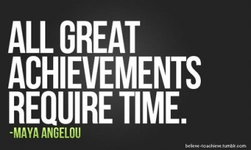 maya_angelou_quote_all_great_achievements_require_time
